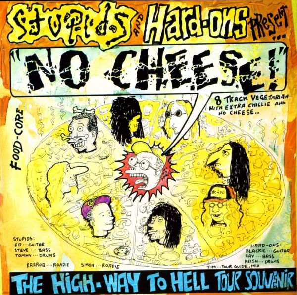 Stupids, Hard-Ons - No Cheese! (The High-Way To Hell Tour Souvenir) - 1989