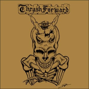 Thrash Forward - Thrash Forward Alliance - 2013