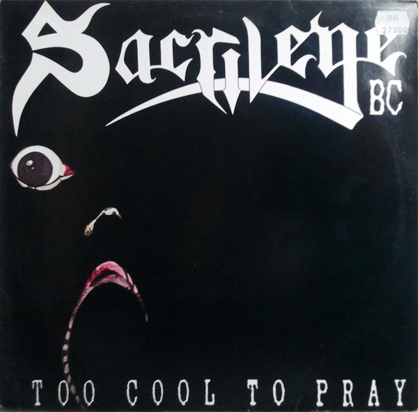 Sacrilege B.C. - Too Cool To Pray 1988