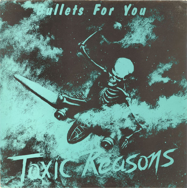 Toxic Reasons - Bullets For You 1986
