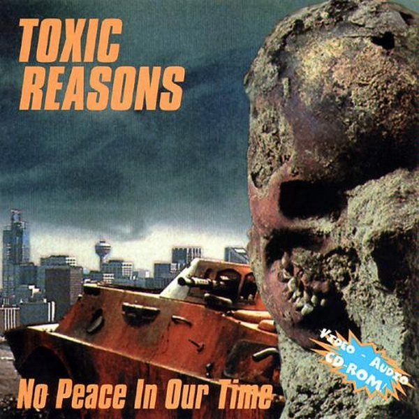 Toxic Reasons - No Peace In Our Time 1994