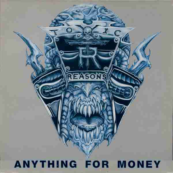 Toxic Reasons - Anything For Money 1989