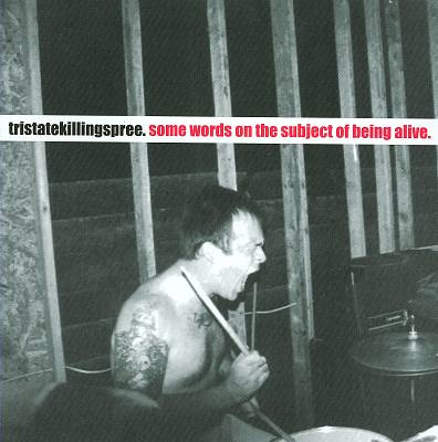 Tristatekillingspree - Some Words On The Subject Of Being Alive 2002