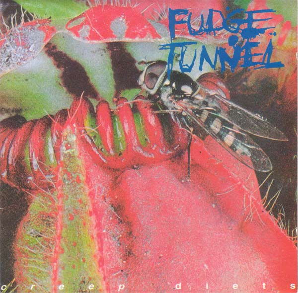 Fudge Tunnel - Creep Diets 1993