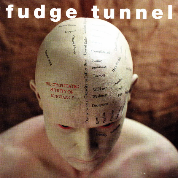 Fudge Tunnel - The Complicated Futility Of Ignorance 1994