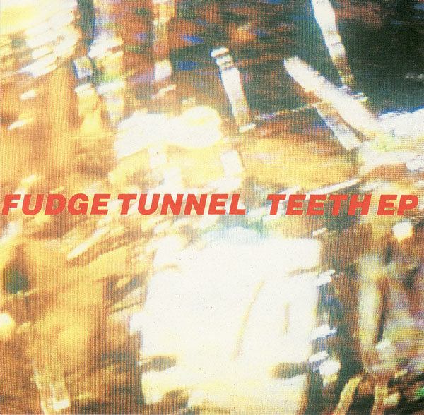 Fudge Tunnel - Teeth EP 1992