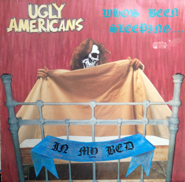 Ugly Americans - Who's Been Sleeping In My Bed 1985