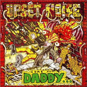 Upset Noise - Come To Daddy... - 1993
