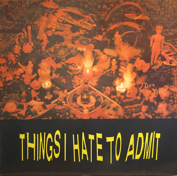 Victims Family - Things I Hate To Admit 1988