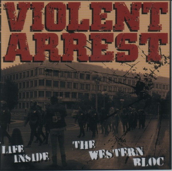 Violent Arrest - Life Inside The Western Bloc - 2015 includes Distorted View