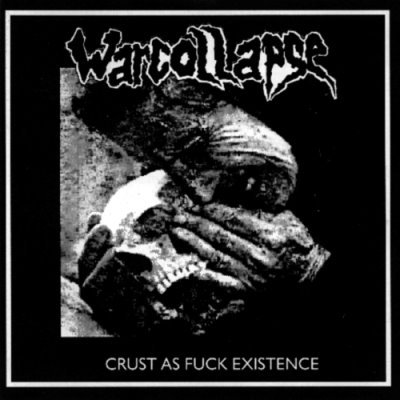 Warcollapse - Crust As Fuck Existence - 1995
