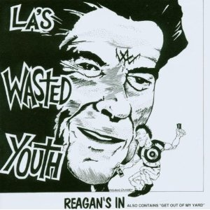 Wasted Youth - Reagan's In / Get Out Of My Yard! - 1990