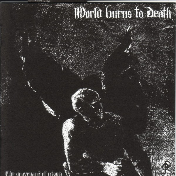World Burns To Death - The Graveyard Of Utopia - 2008