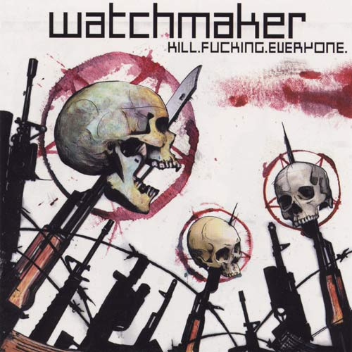 Watchmaker - Kill.Fucking.Everyone. - 2003
